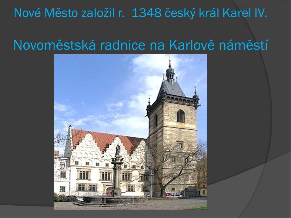 Nové Město založil r. 1348 český král Karel IV. Novoměstská radnice na Karlově náměstí