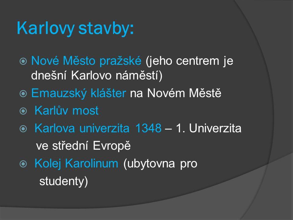 Karlovy stavby:  Nové Město pražské (jeho centrem je dnešní Karlovo náměstí)  Emauzský klášter na Novém Městě  Karlův most  Karlova univerzita 1348 – 1.