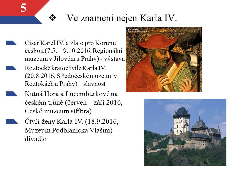 5  Ve znamení nejen Karla IV. Císař Karel IV. a zlato pro Korunu českou (7.5.