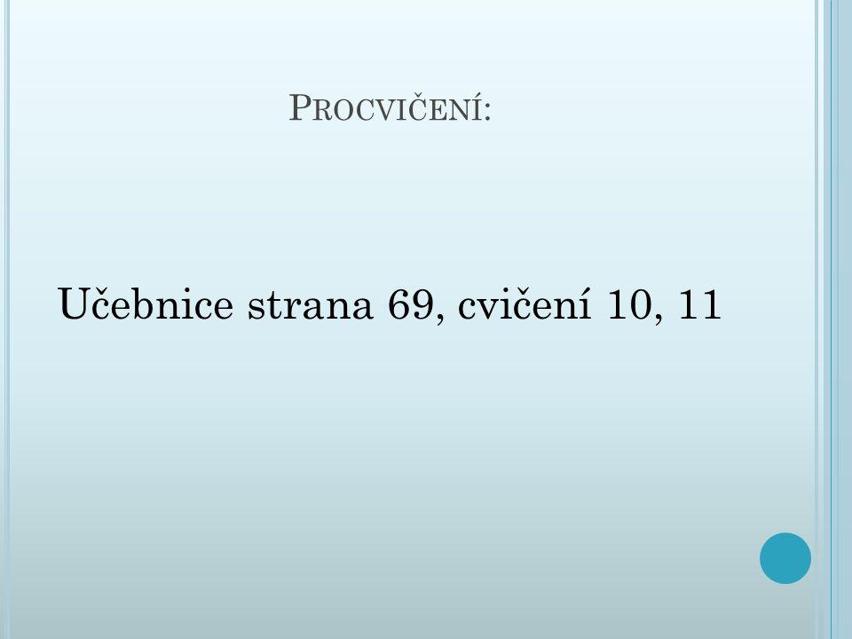P ROCVIČENÍ : Učebnice strana 69, cvičení 10, 11
