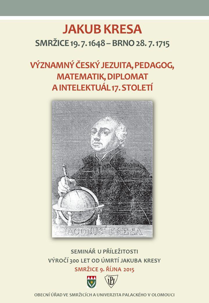 JAKUB KRESA SMRŽICE 19. 7. 1648 – BRNO 28. 7.