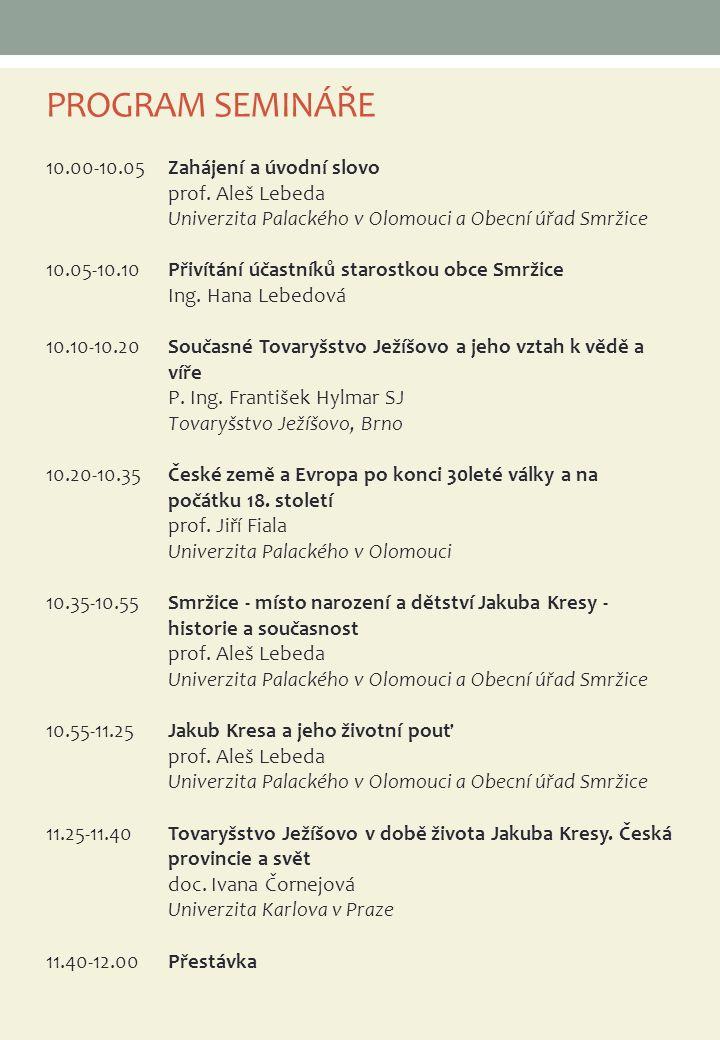 PROGRAM SEMINÁŘE 12.00-12.20Historie Univerzity v Olomouci a olomoucké působení J.