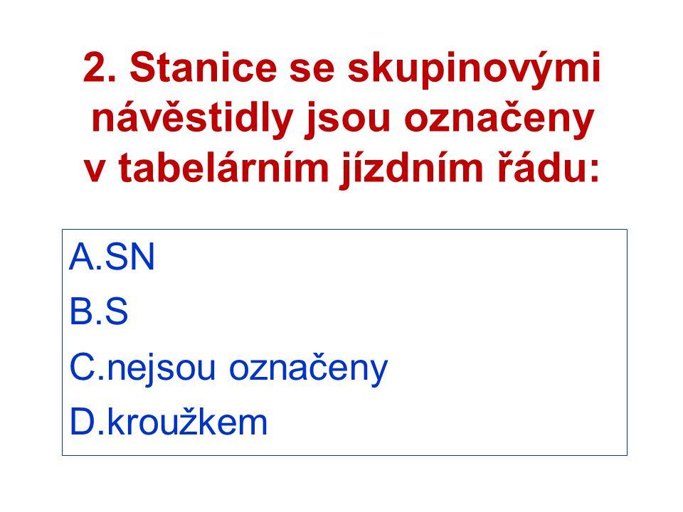 2. Stanice se skupinovými návěstidly jsou označeny v tabelárním jízdním řádu: A.SN B.S C.nejsou označeny D.kroužkem
