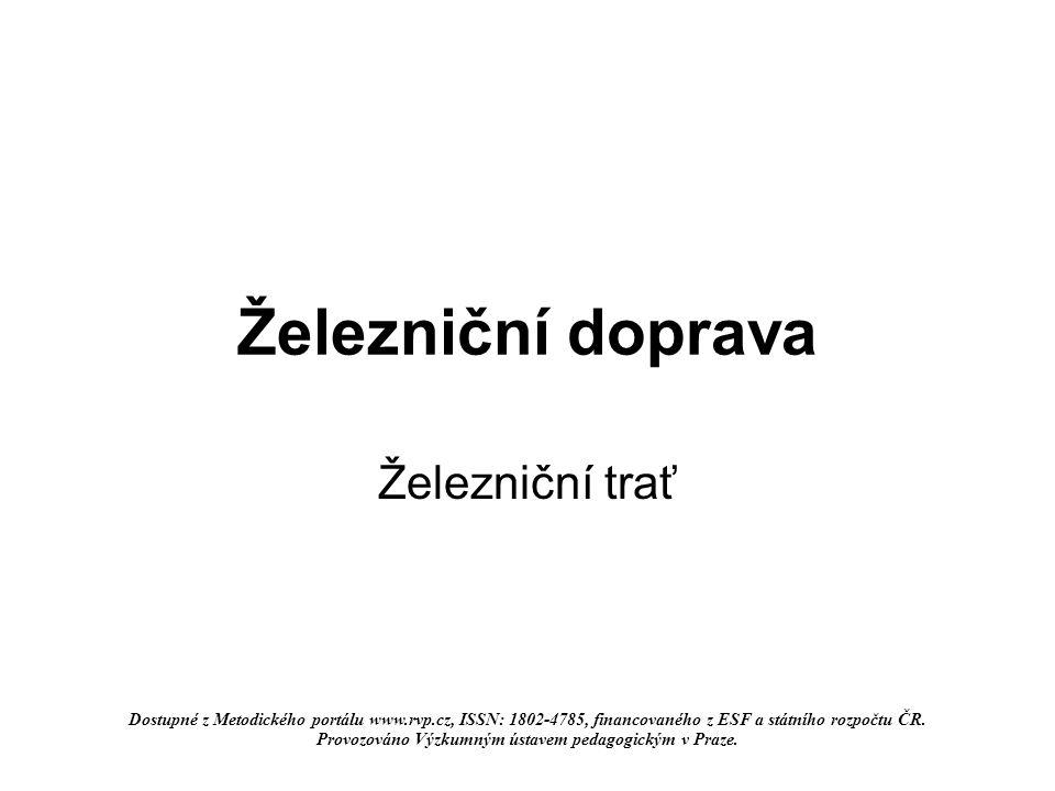 Železniční doprava Železniční trať Dostupné z Metodického portálu www.rvp.cz, ISSN: 1802-4785, financovaného z ESF a státního rozpočtu ČR.