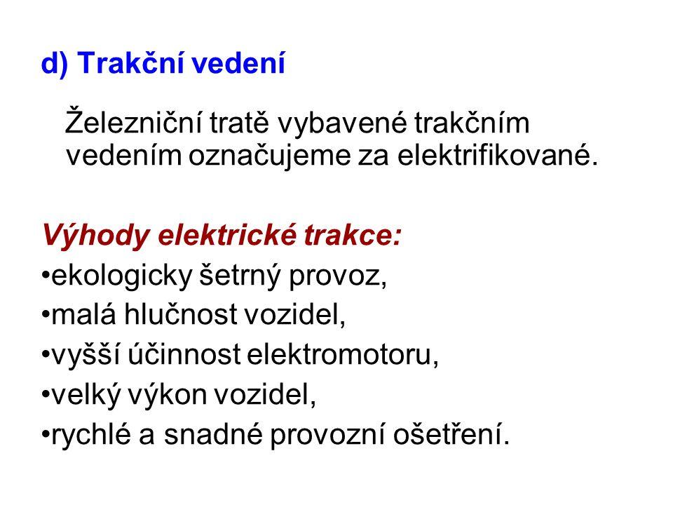 d) Trakční vedení Železniční tratě vybavené trakčním vedením označujeme za elektrifikované.