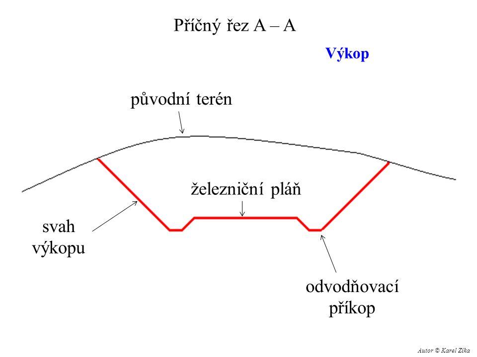 Příčný řez A – A svah výkopu odvodňovací příkop Výkop původní terén železniční pláň Autor © Karel Zíka