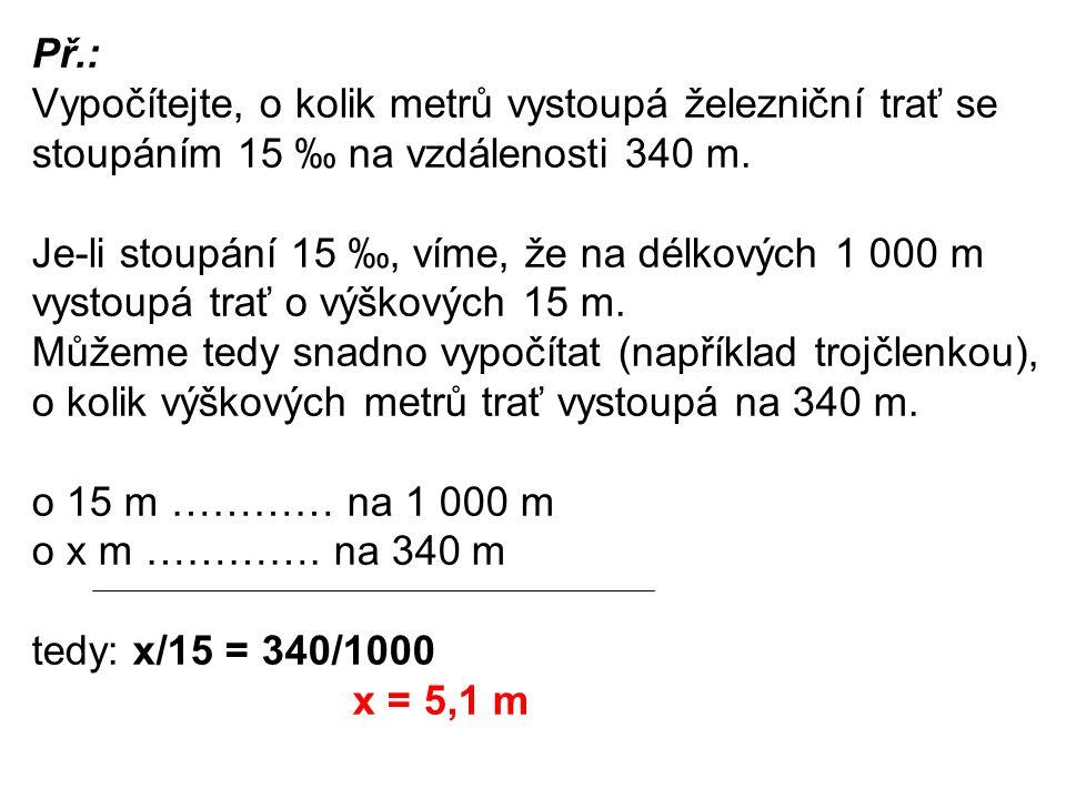Př.: Vypočítejte, o kolik metrů vystoupá železniční trať se stoupáním 15 ‰ na vzdálenosti 340 m.