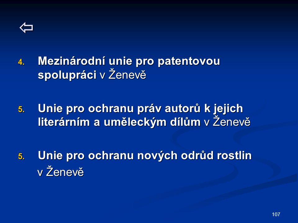 107  4. Mezinárodní unie pro patentovou spolupráci v Ženevě 5.