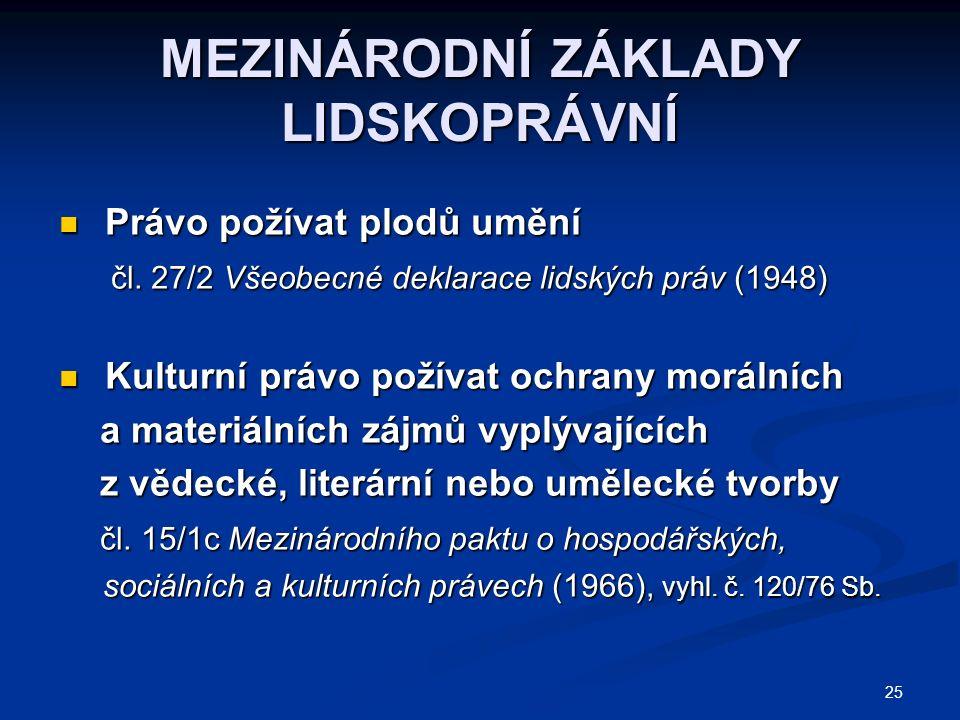 25 MEZINÁRODNÍ ZÁKLADY LIDSKOPRÁVNÍ Právo požívat plodů umění Právo požívat plodů umění čl.