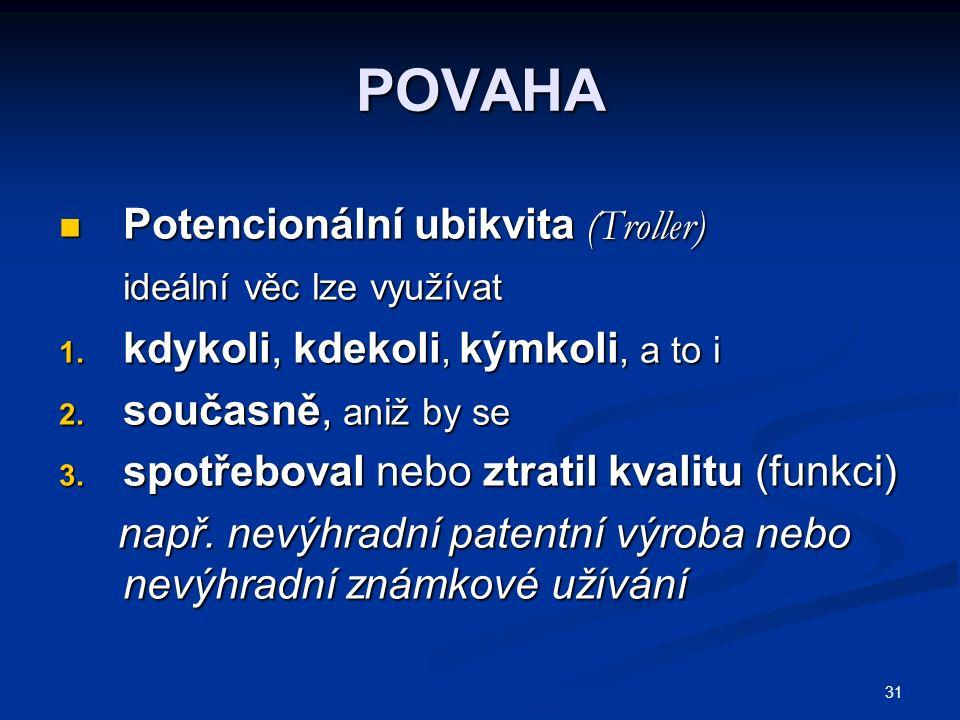 31 POVAHA Potencionální ubikvita (Troller) Potencionální ubikvita (Troller) ideální věc lze využívat ideální věc lze využívat 1.