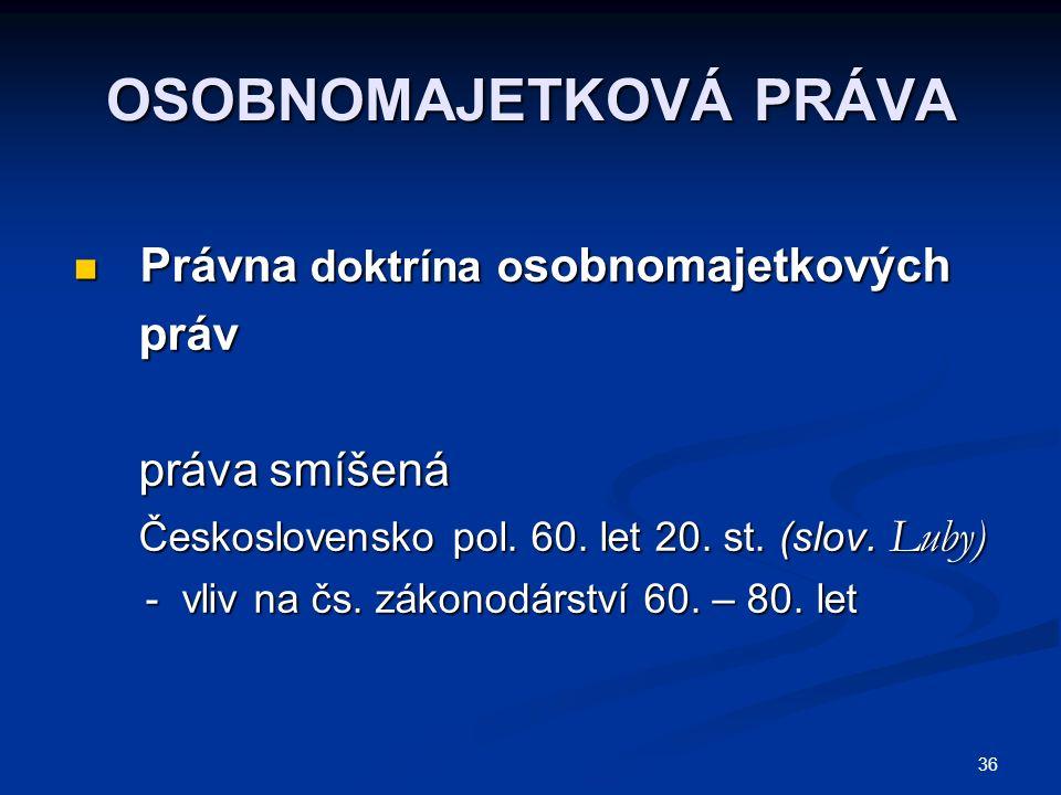 36 OSOBNOMAJETKOVÁ PRÁVA Právna doktrína o sobnomajetkových Právna doktrína o sobnomajetkových práv práv práva smíšená práva smíšená Československo pol.