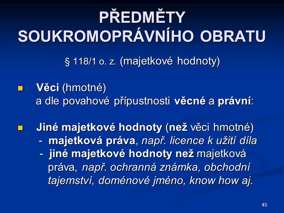 45 PŘEDMĚTY SOUKROMOPRÁVNÍHO OBRATU § 118/1 o.z.