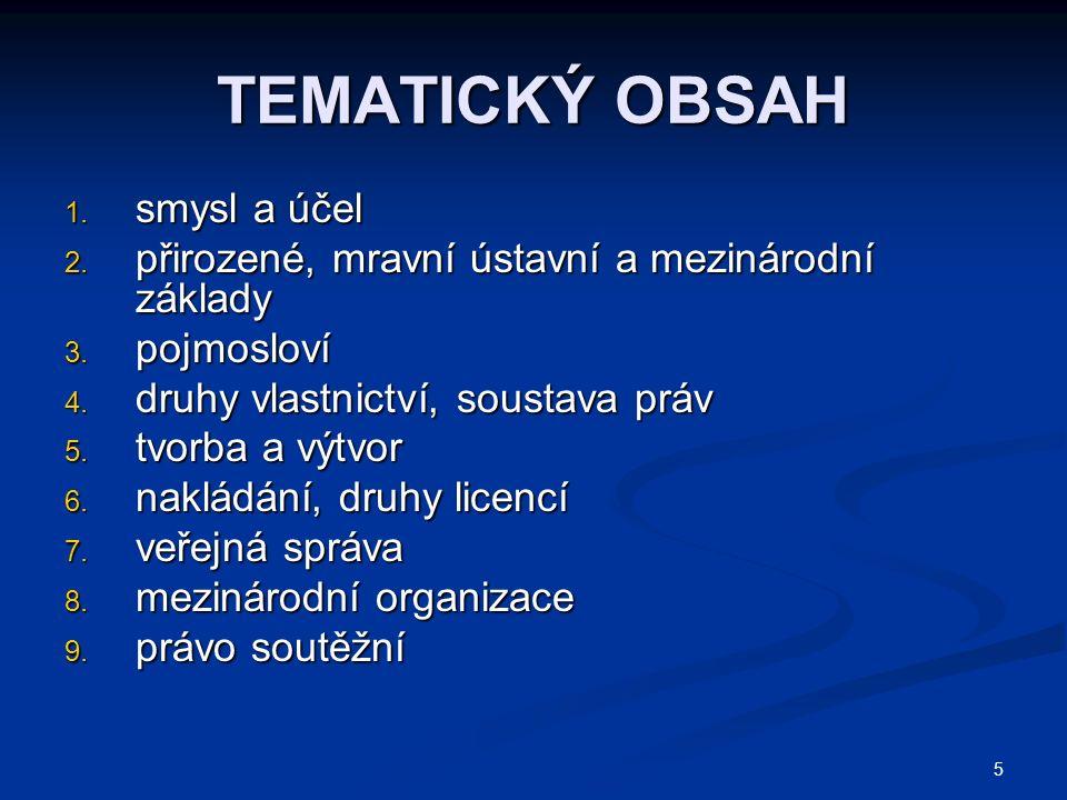 5 TEMATICKÝ OBSAH 1.smysl a účel 2. přirozené, mravní ústavní a mezinárodní základy 3.