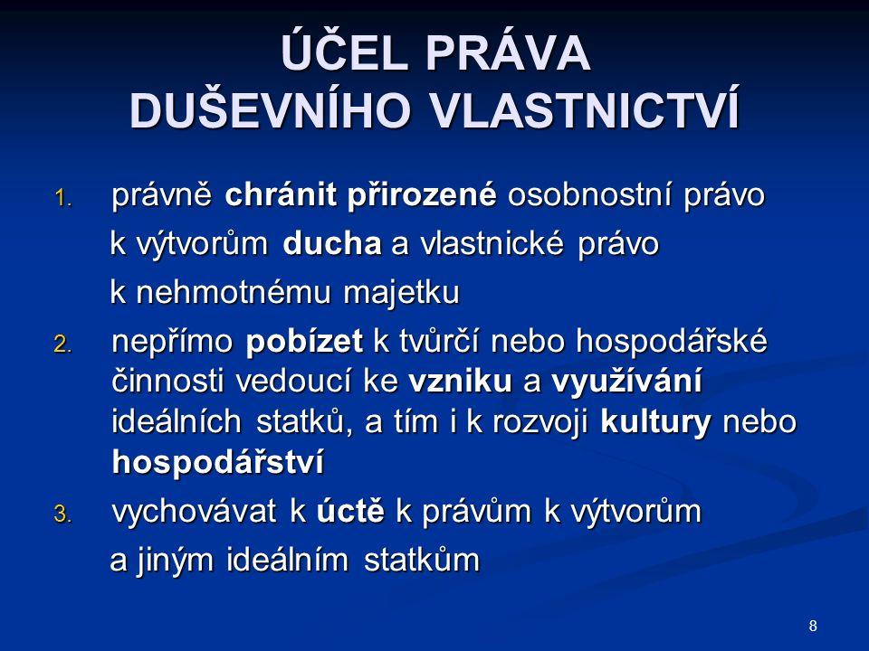 8 ÚČEL PRÁVA DUŠEVNÍHO VLASTNICTVÍ 1.