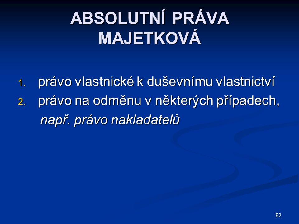 82 ABSOLUTNÍ PRÁVA MAJETKOVÁ 1. právo vlastnické k duševnímu vlastnictví 2.