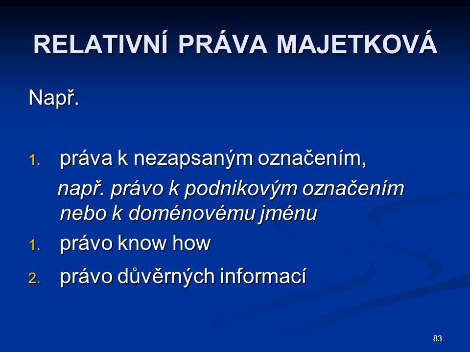 83 RELATIVNÍ PRÁVA MAJETKOVÁ Např. 1. práva k nezapsaným označením, např.