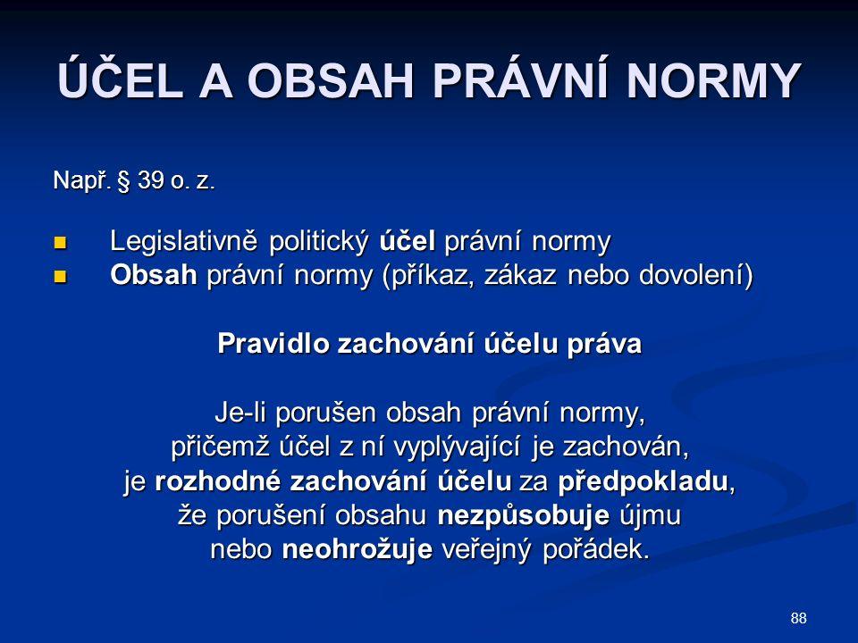 88 ÚČEL A OBSAH PRÁVNÍ NORMY Např. § 39 o. z.