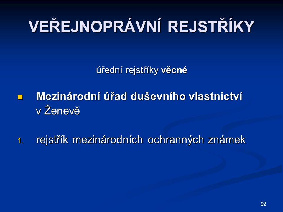 92 VEŘEJNOPRÁVNÍ REJSTŘÍKY úřední rejstříky věcné Mezinárodní úřad duševního vlastnictví Mezinárodní úřad duševního vlastnictví v Ženevě v Ženevě 1.