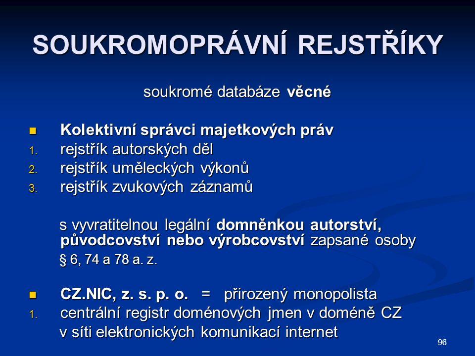 96 SOUKROMOPRÁVNÍ REJSTŘÍKY soukromé databáze věcné Kolektivní správci majetkových práv Kolektivní správci majetkových práv 1.