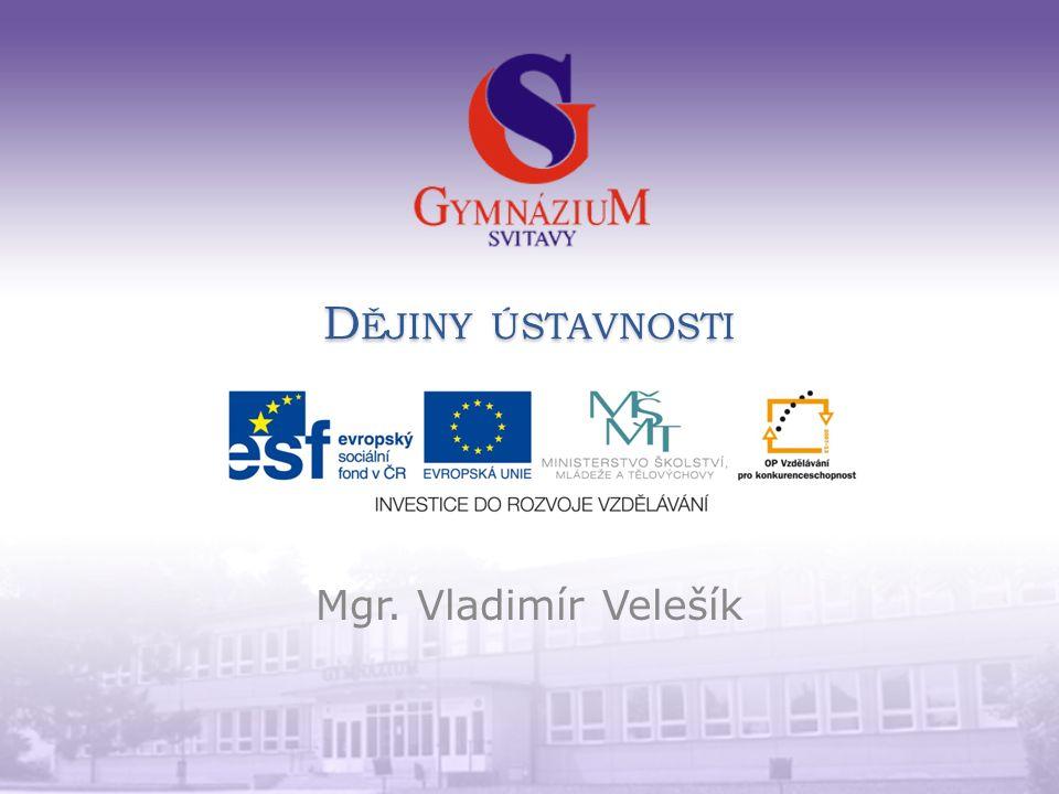 D ĚJINY ÚSTAVNOSTI Mgr. Vladimír Velešík