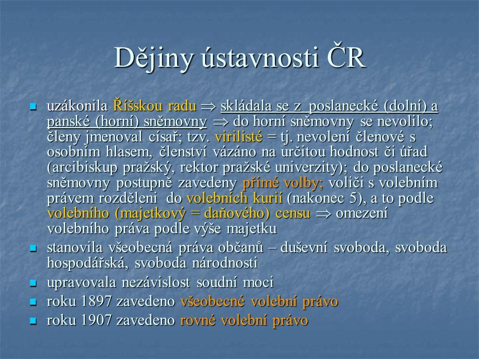 Dějiny ústavnosti ČR uzákonila Říšskou radu  skládala se z poslanecké (dolní) a panské (horní) sněmovny  do horní sněmovny se nevolilo; členy jmenoval císař; tzv.