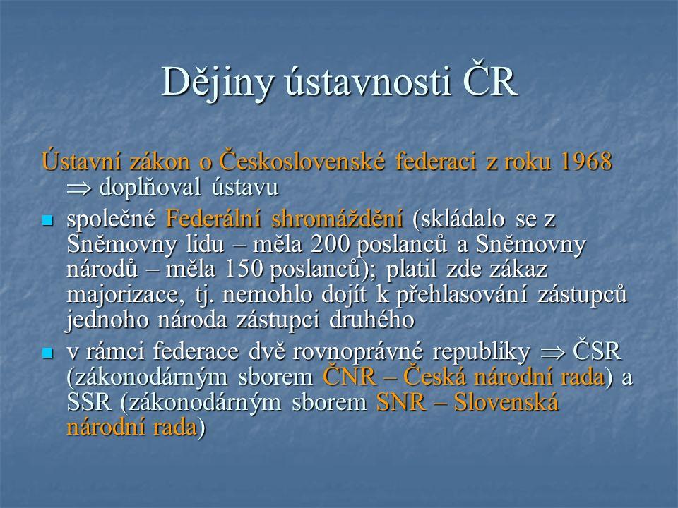 Dějiny ústavnosti ČR Ústavní zákon o Československé federaci z roku 1968  doplňoval ústavu společné Federální shromáždění (skládalo se z Sněmovny lidu – měla 200 poslanců a Sněmovny národů – měla 150 poslanců); platil zde zákaz majorizace, tj.