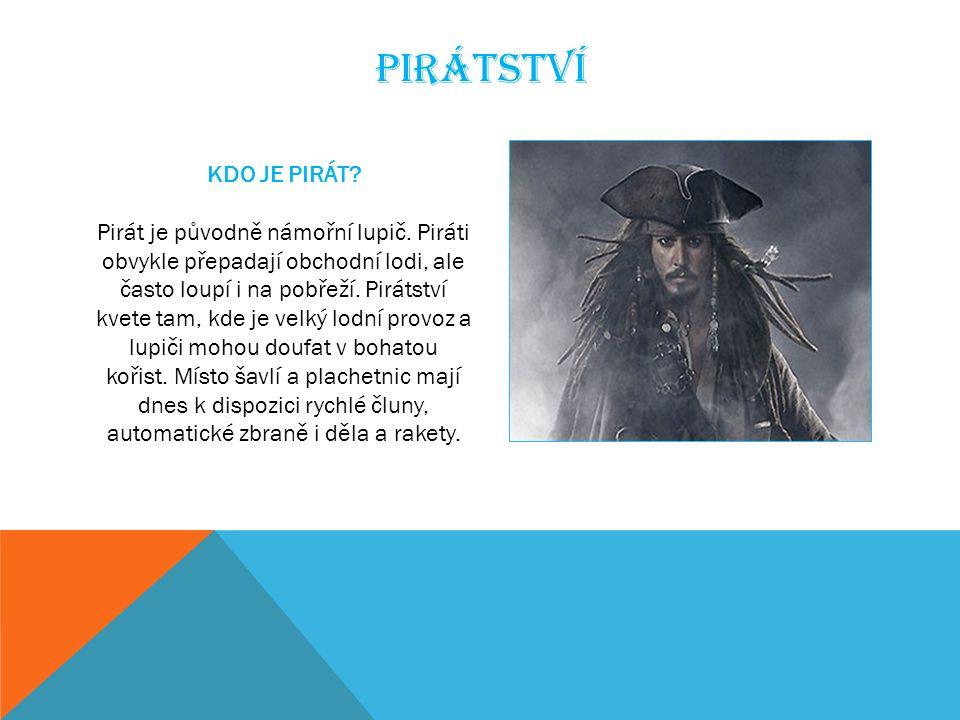 PIRÁTSTVÍ KDO JE PIRÁT. Pirát je původně námořní lupič.