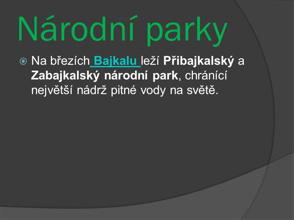 Národní parky  Na březích Bajkalu leží Přibajkalský a Zabajkalský národní park, chránící největší nádrž pitné vody na světě.