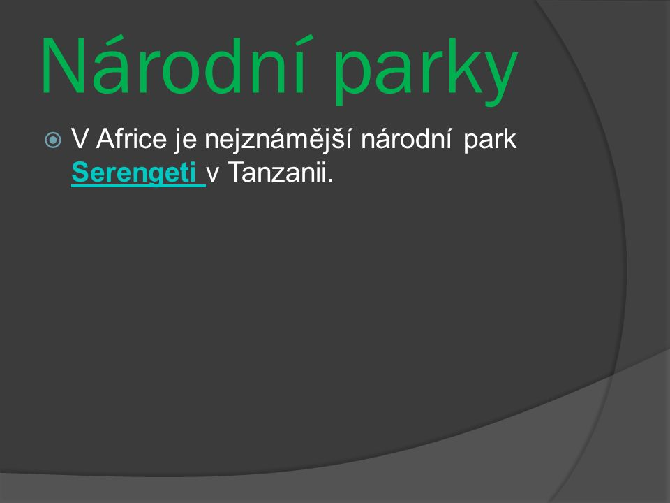 Národní parky  V Africe je nejznámější národní park Serengeti v Tanzanii. Serengeti