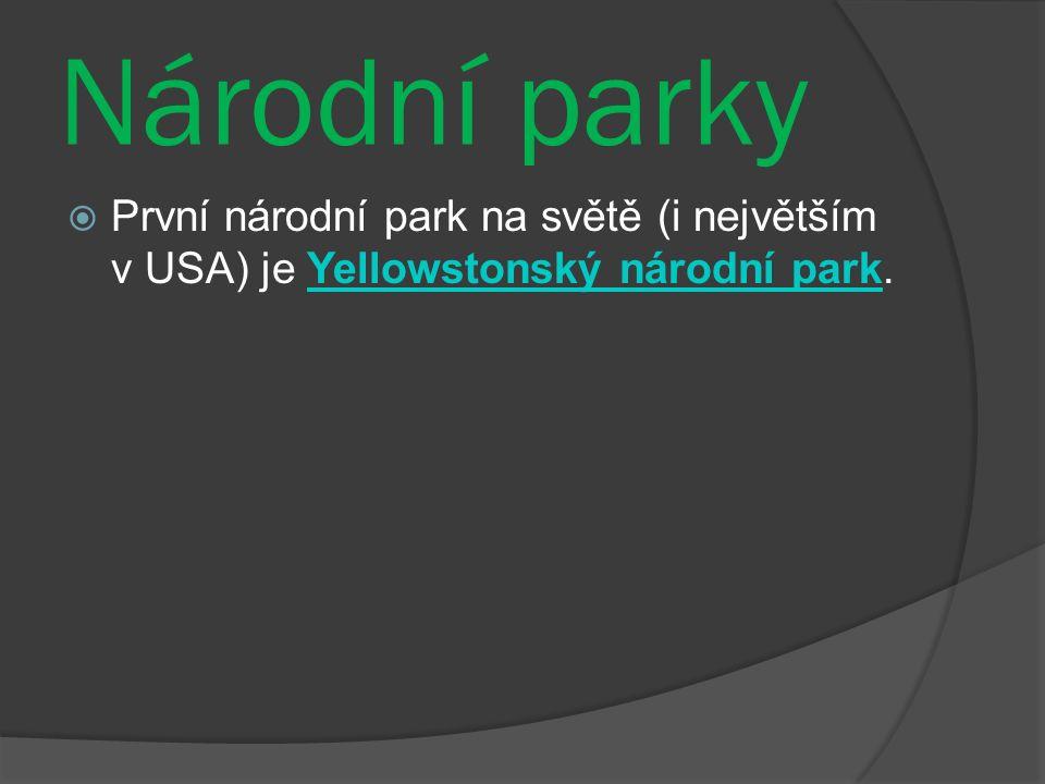 Národní parky  První národní park na světě (i největším v USA) je Yellowstonský národní park.Yellowstonský národní park