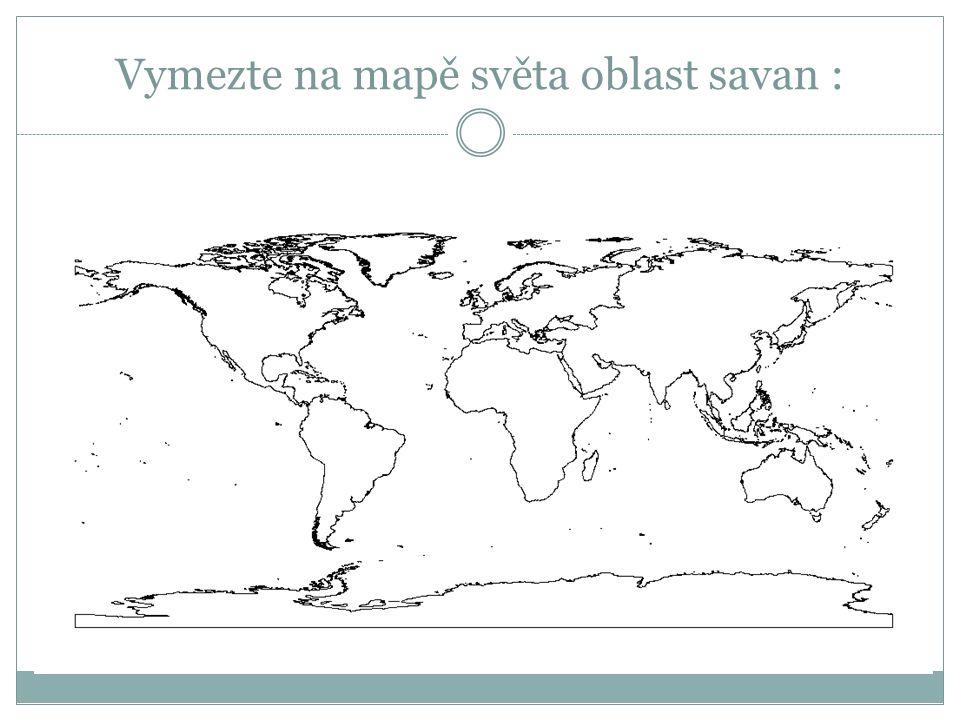 Vymezte na mapě světa oblast savan :