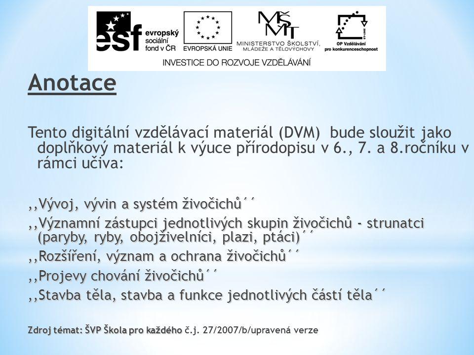 Anotace Tento digitální vzdělávací materiál (DVM) bude sloužit jako doplňkový materiál k výuce přírodopisu v 6., 7.