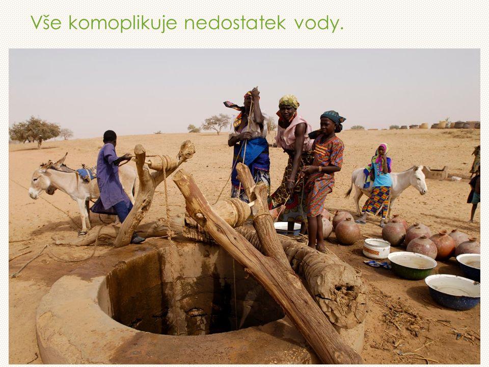 Vše komoplikuje nedostatek vody.