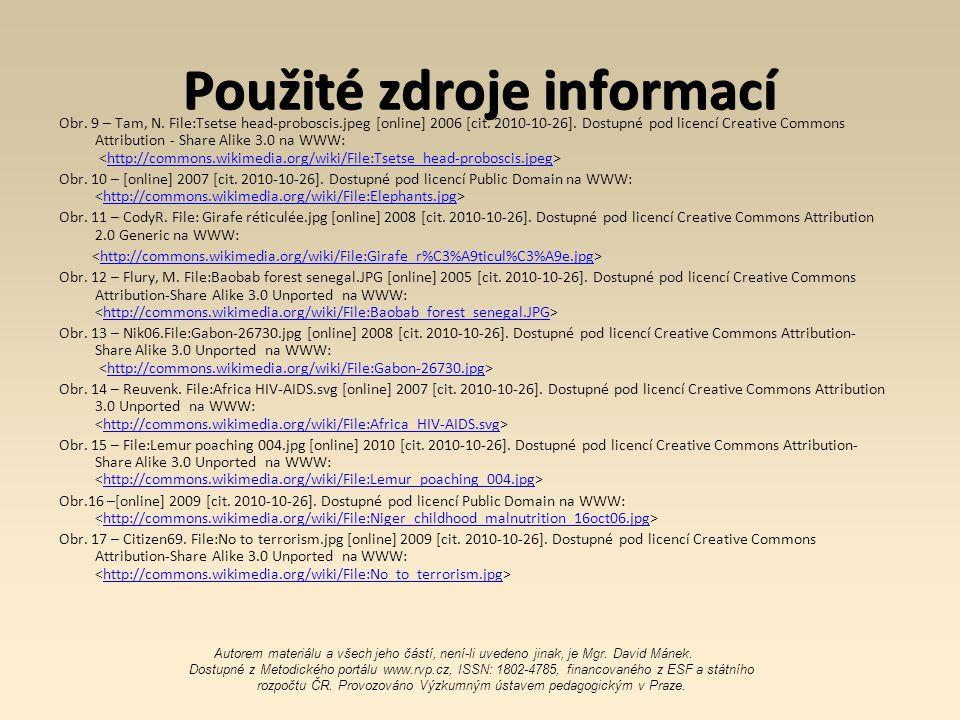 Použité zdroje informací Obr. 9 – Tam, N. File:Tsetse head-proboscis.jpeg [online] 2006 [cit. 2010-10-26]. Dostupné pod licencí Creative Commons Attri