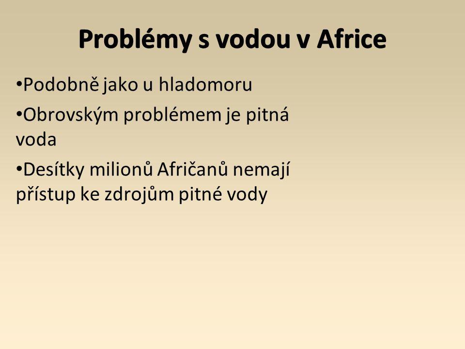Problémy s vodou v Africe Podobně jako u hladomoru Obrovským problémem je pitná voda Desítky milionů Afričanů nemají přístup ke zdrojům pitné vody