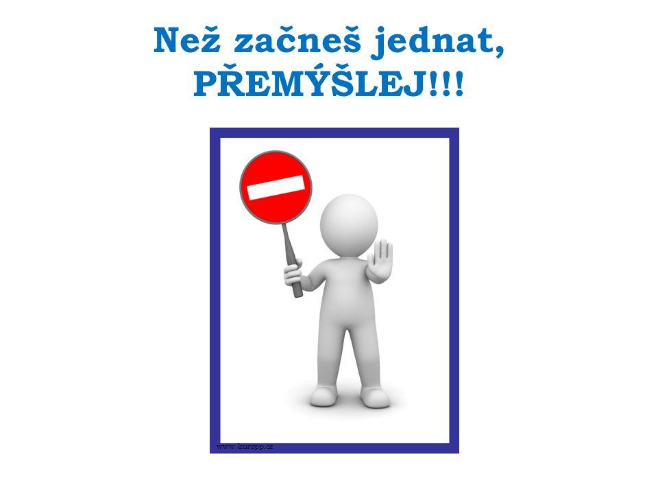 Než začneš jednat, PŘEMÝŠLEJ!!! www.kurzpp.cz