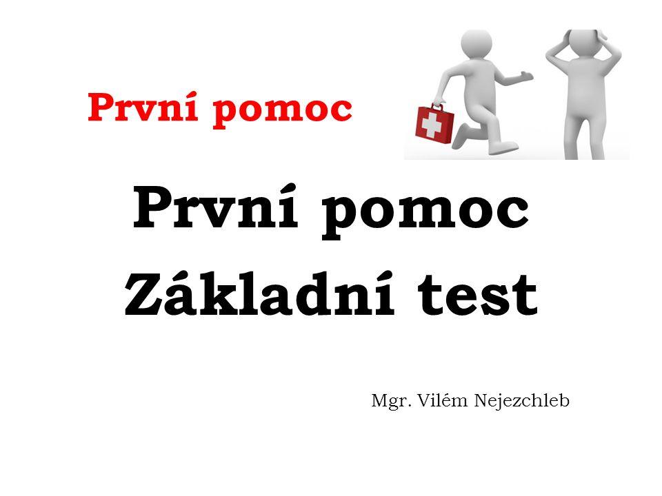 První pomoc Základní test Mgr. Vilém Nejezchleb