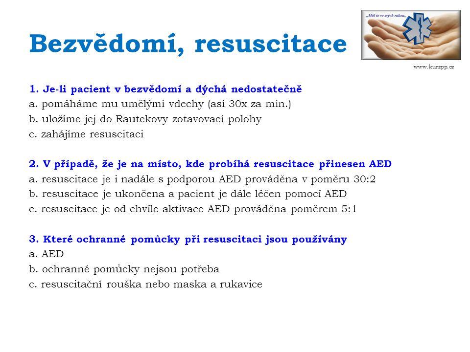 Bezvědomí, resuscitace 1. Je-li pacient v bezvědomí a dýchá nedostatečně a.