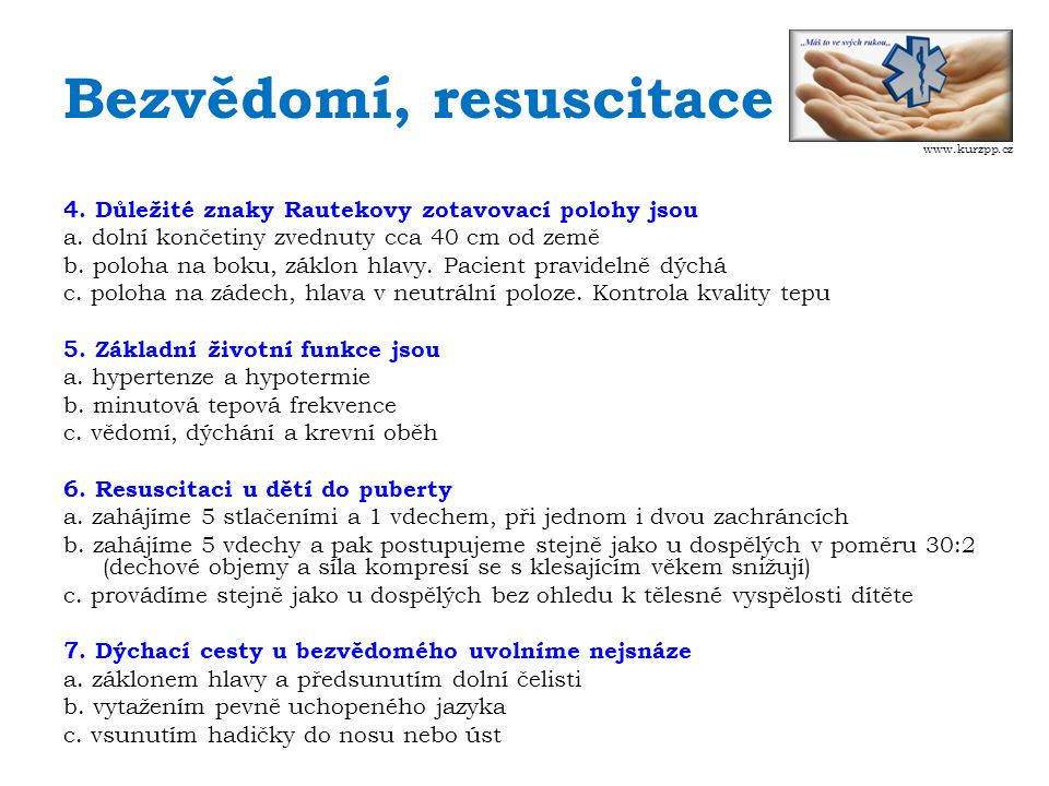 Bezvědomí, resuscitace 4. Důležité znaky Rautekovy zotavovací polohy jsou a.