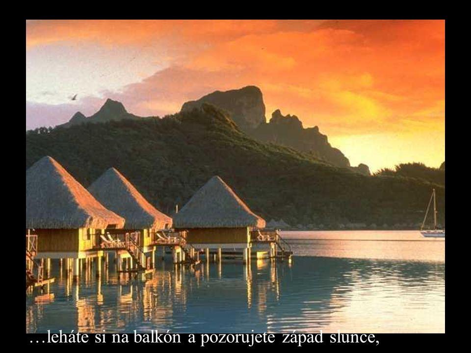 …leháte si na balkón a pozorujete západ slunce,