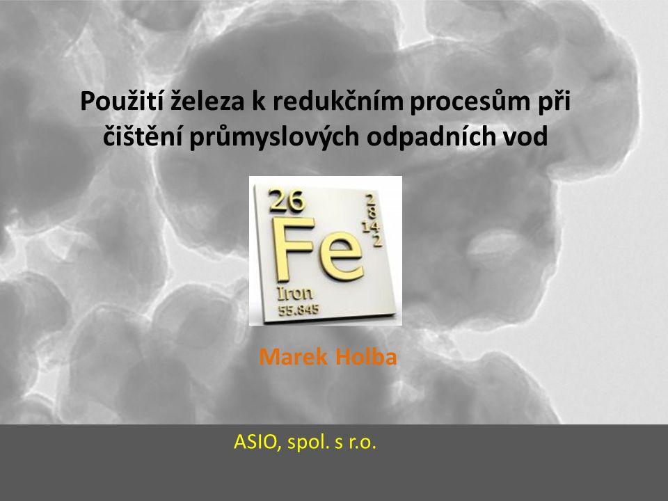 Použití železa k redukčním procesům při čištění průmyslových odpadních vod Marek Holba ASIO, spol.