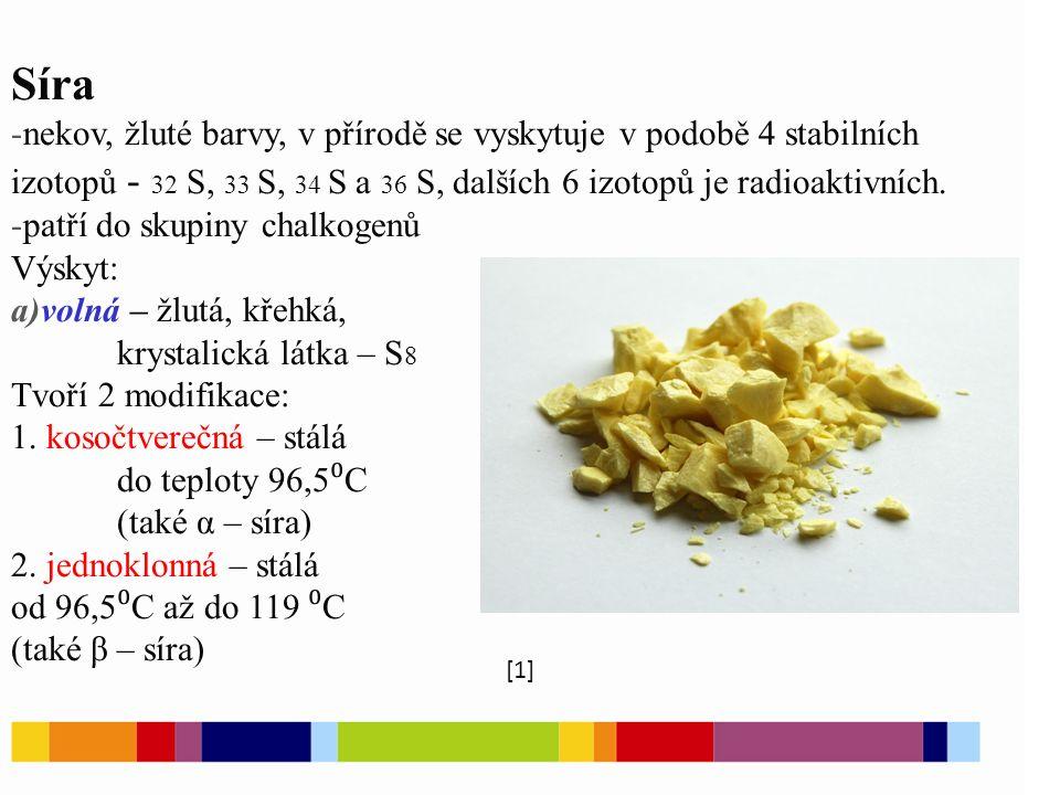 Síra -nekov, žluté barvy, v přírodě se vyskytuje v podobě 4 stabilních izotopů - 32 S, 33 S, 34 S a 36 S, dalších 6 izotopů je radioaktivních.