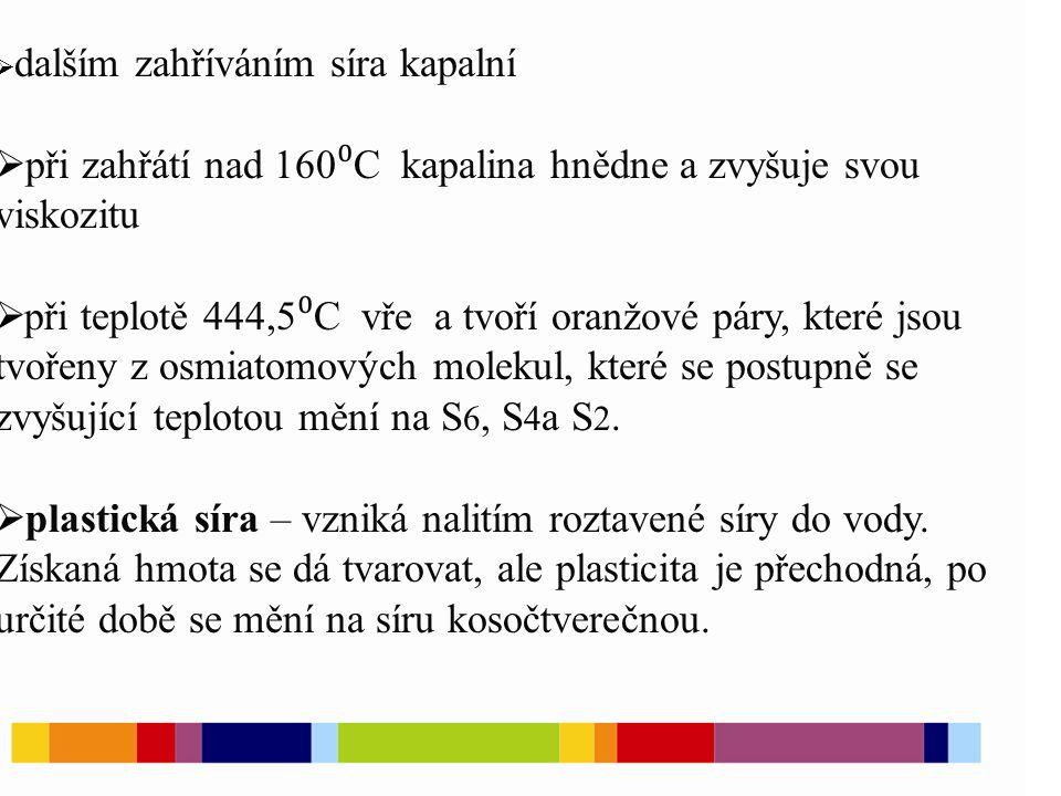  dalším zahříváním síra kapalní  při zahřátí nad 160 ⁰ C kapalina hnědne a zvyšuje svou viskozitu  při teplotě 444,5 ⁰ C vře a tvoří oranžové páry,