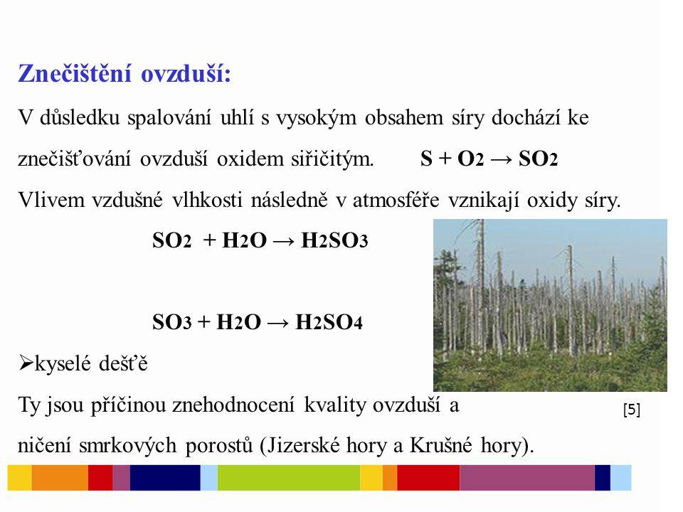 Znečištění ovzduší: V důsledku spalování uhlí s vysokým obsahem síry dochází ke znečišťování ovzduší oxidem siřičitým.S + O 2 → SO 2 Vlivem vzdušné vlhkosti následně v atmosféře vznikají oxidy síry.