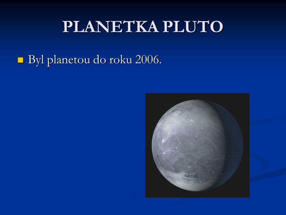 PLANETKA PLUTO Byl planetou do roku 2006. Byl planetou do roku 2006.