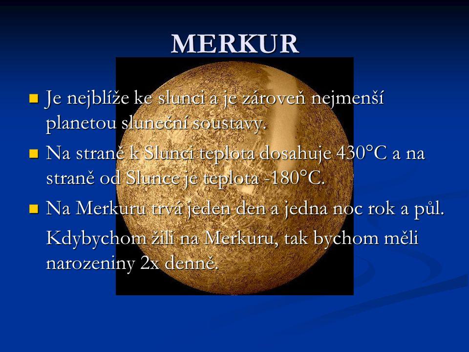 MERKUR Je nejblíže ke slunci a je zároveň nejmenší planetou sluneční soustavy.