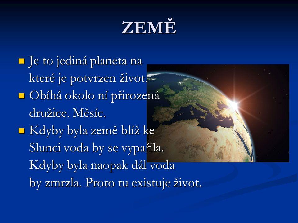 ZEMĚ Je to jediná planeta na Je to jediná planeta na které je potvrzen život.