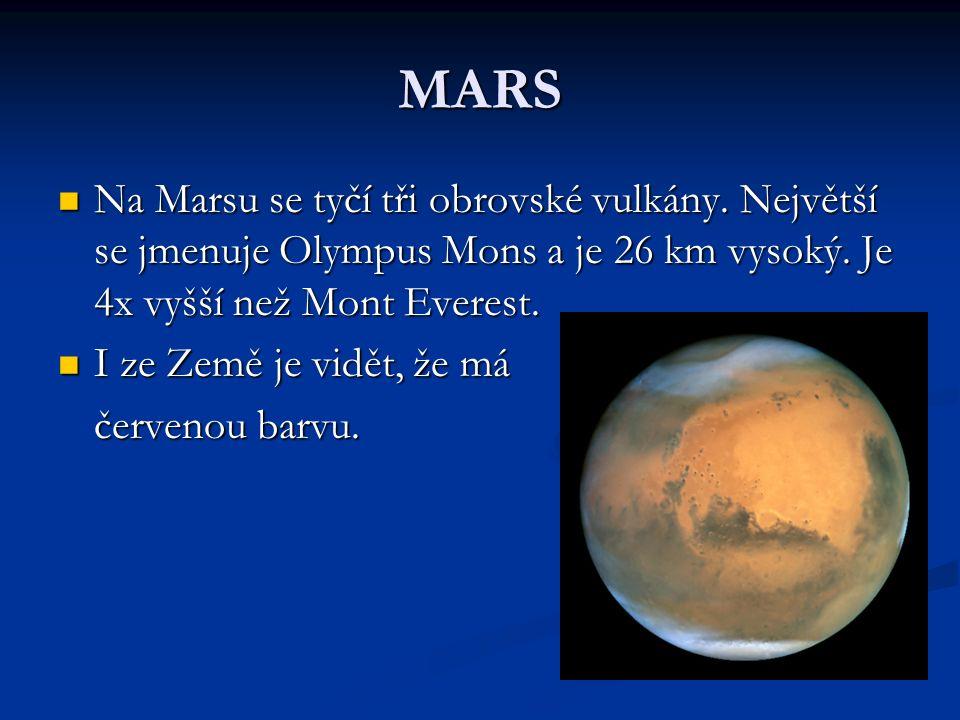 MARS Na Marsu se tyčí tři obrovské vulkány. Největší se jmenuje Olympus Mons a je 26 km vysoký.