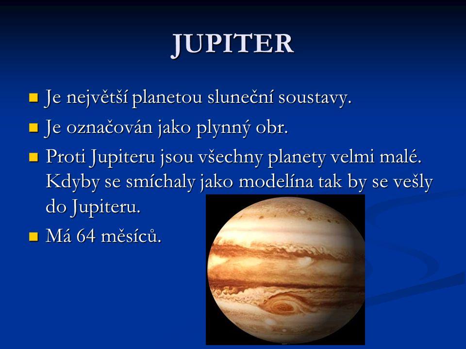 JUPITER Je největší planetou sluneční soustavy. Je největší planetou sluneční soustavy.