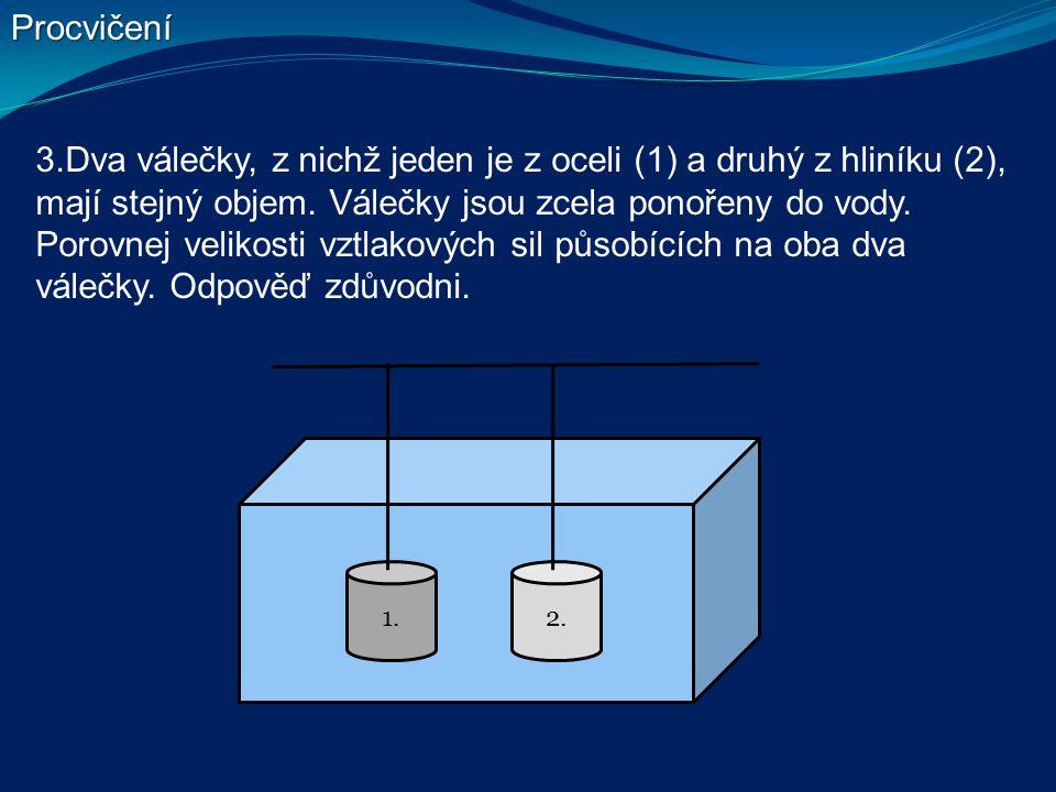 3.Dva válečky, z nichž jeden je z oceli (1) a druhý z hliníku (2), mají stejný objem.